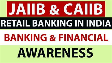 retail banks in india jaiib caiib preparation retail banking in india