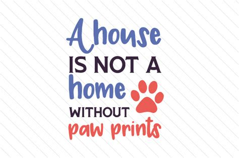 house is not a home a house is not a home without paw prints creative fabrica