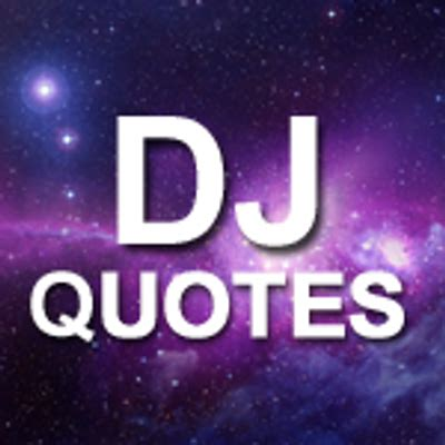 Dj Quotes