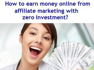 How To Make Money Online Investing - how to earn money online from affiliate marketing with zero investment
