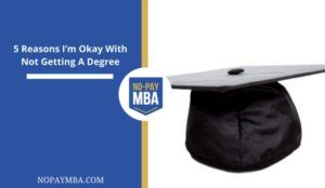 5 Reasons To Pursue An Mba by 5 Reasons I M Okay With Not Getting A Degree
