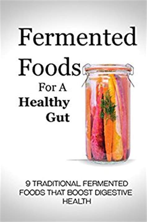 fermented foods for a healthy gut 9 traditional fermented foods that boost digestive health