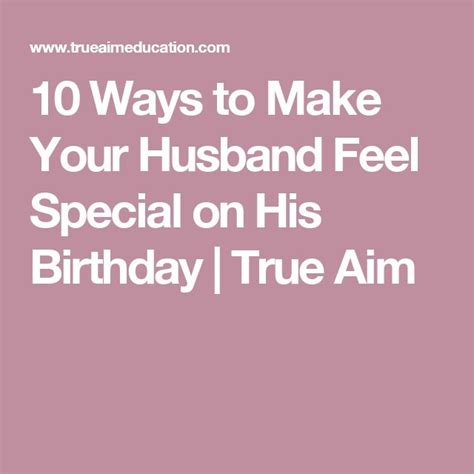 10 Ways To Build Your 10 Ways To Make Your Husband Feel Special On His Birthday Birthdays And Gift