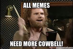More Cowbell Meme - more cowbell