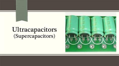 supercapacitors ultracapacitors ultracapacitors or supercapacitors