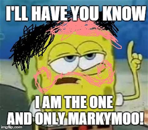 You Know Meme - ill have you know spongebob meme imgflip