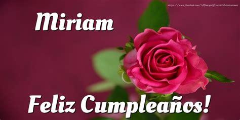 imagenes feliz cumpleaños miriam felicidades miriam felicitaciones de cumplea 241 os para
