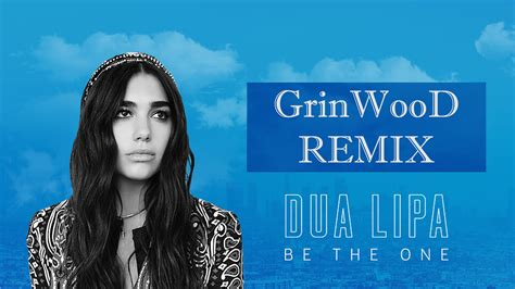 dua lipa remix dua lipa be the one grinwood remix grinwood