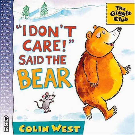 bears dont read i don t care said the bear by colin west reviews discussion bookclubs lists