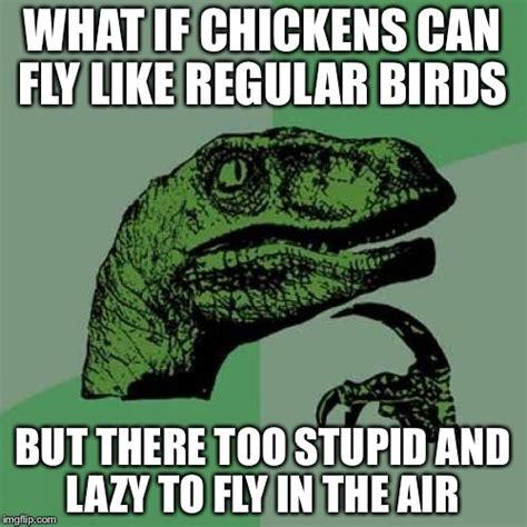 Too Lazy Meme - philosoraptor meme imgflip