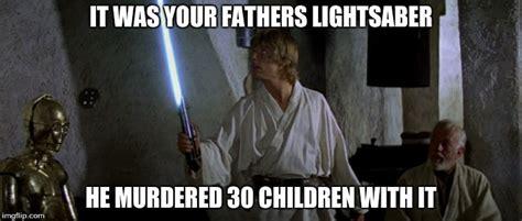Lightsaber Meme - image tagged in star wars murderer imgflip