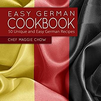 das cookbook authentic german cooking books easy german cookbook 50 unique and easy german recipes