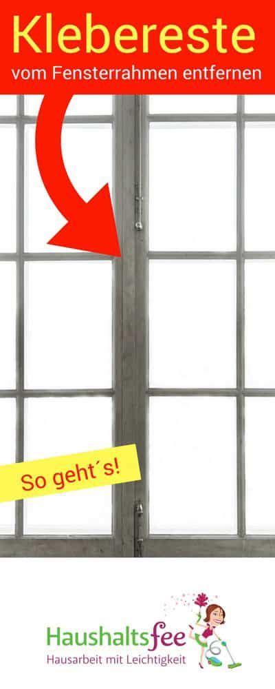 Aufkleber Von Fenster Entfernen by Die Besten 25 Fenster Putzen Ideen Auf Pinterest