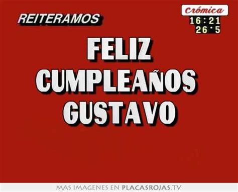imagenes feliz cumpleaños gustavo feliz cumplea 241 os gustavo placas rojas tv