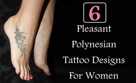 samoan tattoo designs for women 6 pleasant polynesian designs for style presso