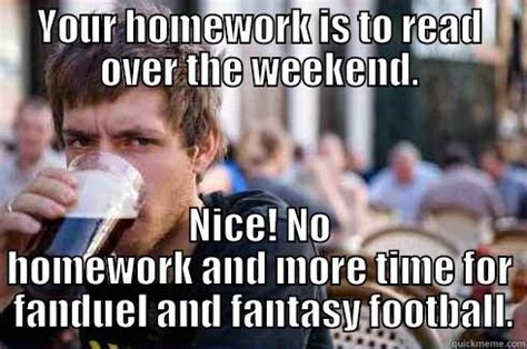 The Weekend Read 5 by Your Homework Is To Read The Weekend Quickmeme