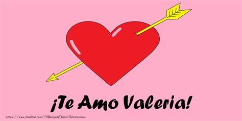 Imagenes De Amor Para Valeria | te amo valeria corazon felicitaciones de amor para