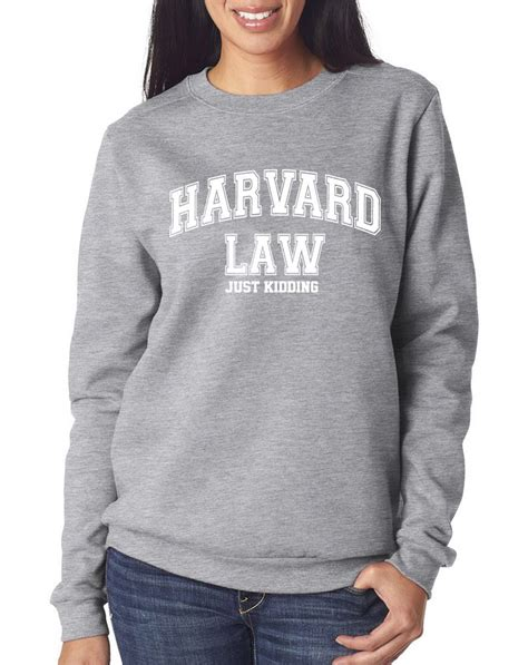 Who Earns More Harvard Mba Or Harvard Lawyer by Harvard Just Kidding Unisex Jumper