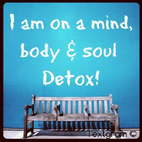 Detox Your Mind And Soul by Detox Your Mind Quotes Quotesgram