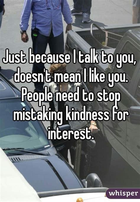 Just Because I Like Them by Just Because I Talk To You Doesn T I Like You