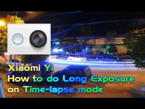 tutorial xiaomi yi long exposure xiaomi yi how to do long exposure on time lapse youtube