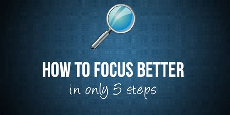 how to focus better how to stay focused 5 steps to boosting concentration