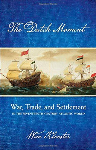 libro a moment of war libro the dutch moment war trade and settlement in the seventeenth century atlantic world di