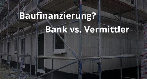 Baufinanzierung Direkt 252 Ber Die Bank Oder Einen Vermittler