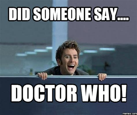 Doctor Who Memes - did someone say doctor who memes com durctur who