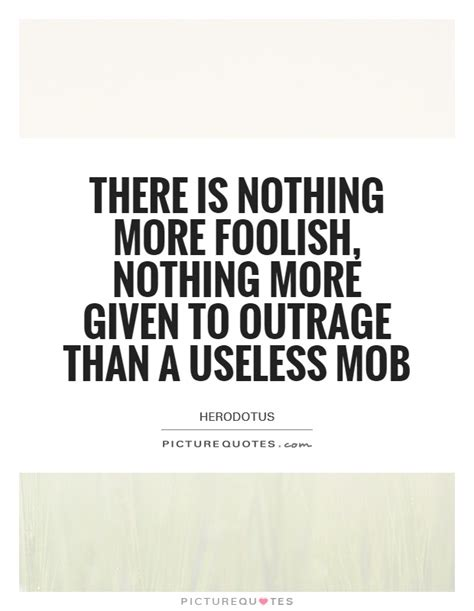 on government there is nothing more useless than doing outrage quotes outrage sayings outrage picture quotes