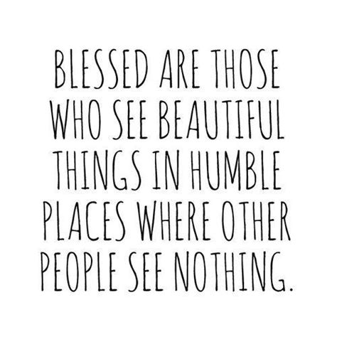 Find A Place Use A Humble Pen Being Humble Being Blessed Quotes Being Humble Quotes About Being Blessed Being Blessed