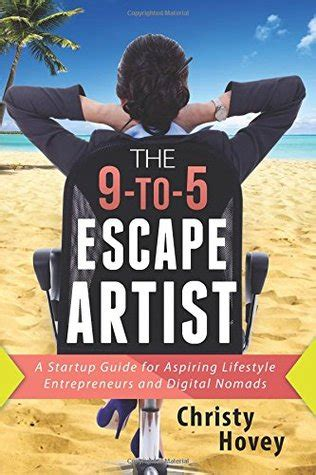 the escape artist books the 9 to 5 escape artist a startup guide for aspiring