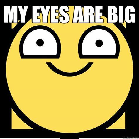 Meme Eyes - my eyes are big meme quickmeme