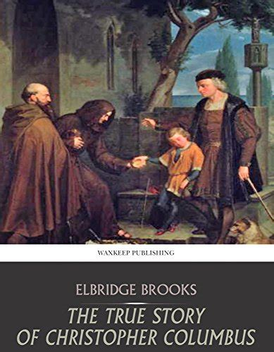 the true story of christopher columbus called the great admiral books the true story of christopher columbus by elbridge