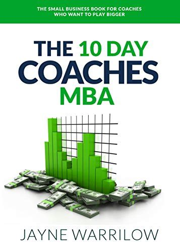 Ten Day Mba by The 10 Day Coaches Mba The Small Business Book For