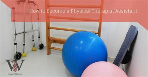 how to a to become a therapy how to become a physical therapist assistant pta in 4 simple steps careers wiki