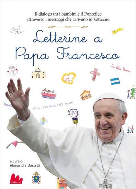 lettere al papa letterine a papa francesco gallucci editore