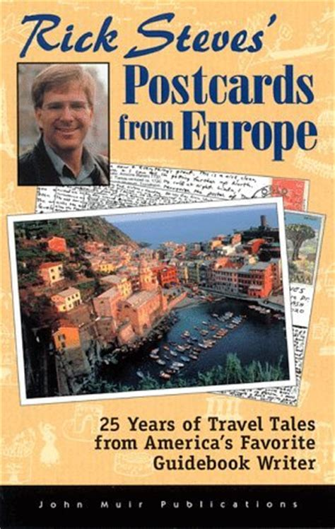 travel as a political act rick steves books rick steves postcards from europe 25 years of travel