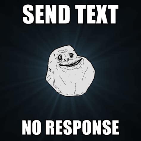 No Response Meme - send text no response create meme