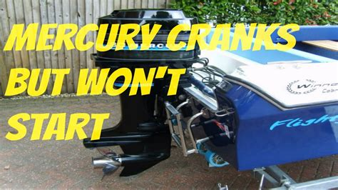 boat engine not starting mercury outboard cranks but will not start youtube