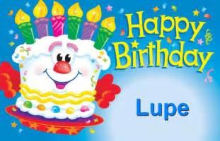 happy birthday lupe happy birthday