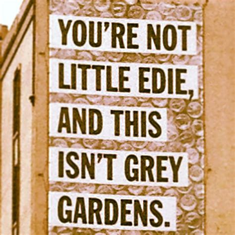 Grey Gardens Quotes by The World S Catalog Of Ideas