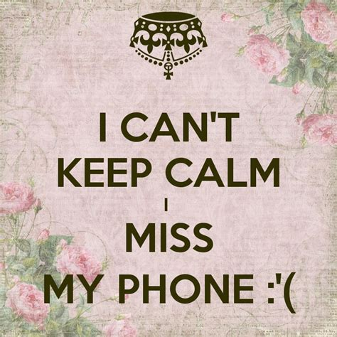 miss my i can t keep calm i miss my phone keep calm and carry on image generator