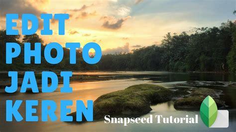 Tutorial Snapseed Keren | tips edit poto jadi keren snapseed tutorial youtube