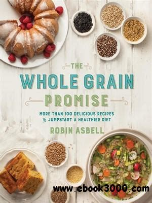 whole grains empty promises pdf the whole grain promise more than 100 recipes to