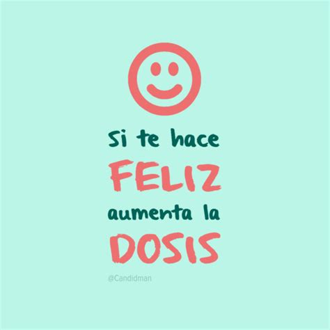 imagenes de feliz cumpleaños bien bonitas si te hace feliz aumenta la dosis aumentar feliz y frases