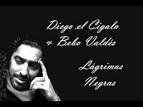 imagenes lagrimas negras diego el cigala bebo vald 233 s l 225 grimas negras youtube