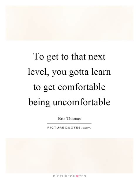 as comfortable as a sayings uncomfortable quotes sayings uncomfortable picture quotes