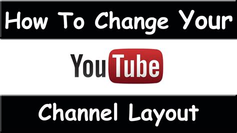 change youtube channel layout 2015 how to customize youtube channel layout march 2015