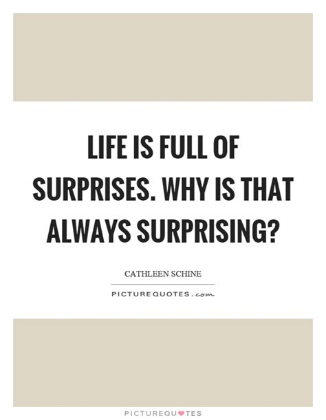 is of surprises quotes is of surprises why is that always surprising